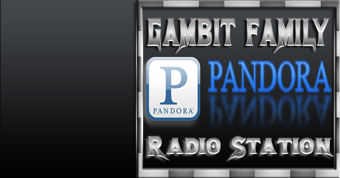 Gambit Family Pandora Radio Station